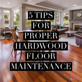 5 Tips for Proper Hardwood Floor Maintenance